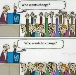 Who wants change? Who wants to change?